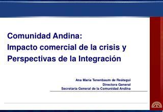 Comunidad Andina:  Impacto comercial de la crisis y Perspectivas de la Integraci n
