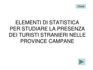 ELEMENTI DI STATISTICA PER STUDIARE LA PRESENZA DEI TURISTI STRANIERI NELLE PROVINCE CAMPANE
