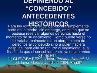 DEFINIENDO AL  CONCEBIDO  ANTECEDENTES HIST RICOS
