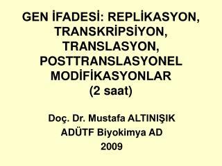 GEN IFADESI: REPLIKASYON, TRANSKRIPSIYON, TRANSLASYON, POSTTRANSLASYONEL MODIFIKASYONLAR 2 saat