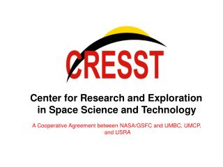 Center for Research and Exploration  in Space Science and Technology   A Cooperative Agreement between NASA