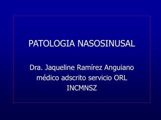 PATOLOGIA NASOSINUSAL  Dra. Jaqueline Ram rez Anguiano m dico adscrito servicio ORL INCMNSZ