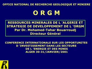 OFFICE NATIONAL DE RECHERCHE GEOLOGIQUE ET MINIERE  O R G M