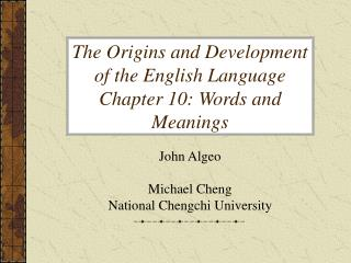 The Origins and Development of the English Language Chapter 10: Words and Meanings