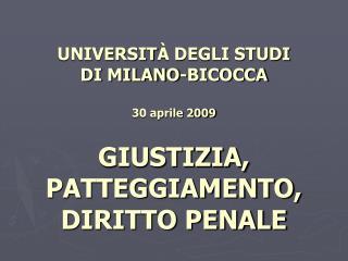 UNIVERSIT  DEGLI STUDI  DI MILANO-BICOCCA  30 aprile 2009  GIUSTIZIA,  PATTEGGIAMENTO,  DIRITTO PENALE