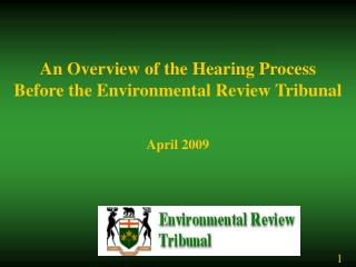 An Overview of the Hearing Process  Before the Environmental Review Tribunal   April 2009