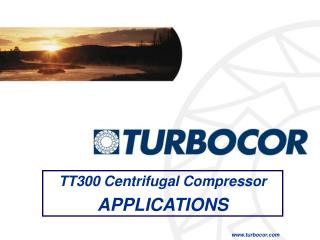 TT300 Centrifugal Compressor APPLICATIONS   turbocor