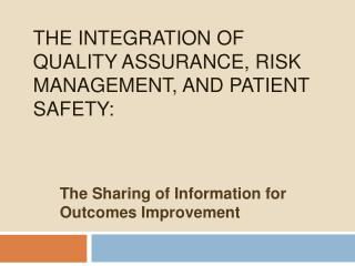 The Integration of Quality Assurance, Risk Management, and Patient Safety: