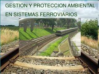 GESTION Y PROTECCION AMBIENTAL EN SISTEMAS FERROVIARIOS