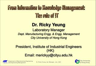 Dr. Ricky Yeung Laboratory Manager Dept. Manufacturing Engg.  Engg. Management City University of Hong Kong  President,