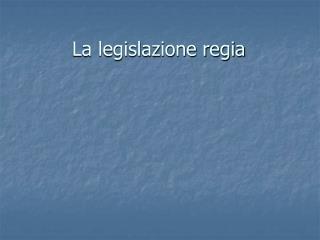 La legislazione regia