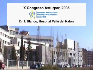 X Congreso Asturpar, 2005   Dr. I. Blanco, Hospital Valle del Nal n