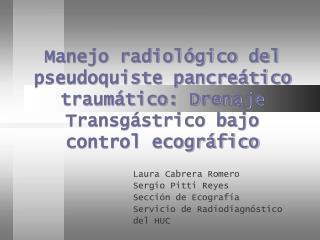 Manejo radiol gico del pseudoquiste pancre tico traum tico: Drenaje Transg strico bajo control ecogr fico