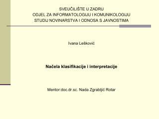 SVEUCILI TE U ZADRU ODJEL ZA INFORMATOLOGIJU I KOMUNIKOLOGIJU STUDIJ NOVINARSTVA I ODNOSA S JAVNOSTIMA    Ivana Le kovic