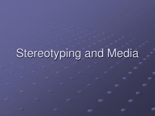 Stereotyping and Media