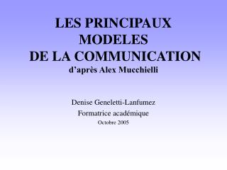 LES PRINCIPAUX MODELES  DE LA COMMUNICATION d apr s Alex Mucchielli