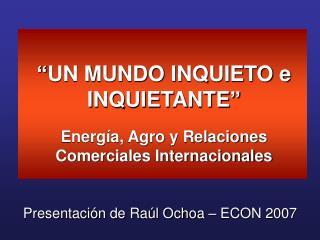 UN MUNDO INQUIETO e INQUIETANTE   Energ a, Agro y Relaciones Comerciales Internacionales