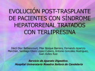 EVOLUCI N POST-TRASPLANTE DE PACIENTES CON S NDROME HEPATORRENAL TRATADOS CON TERLIPRESINA