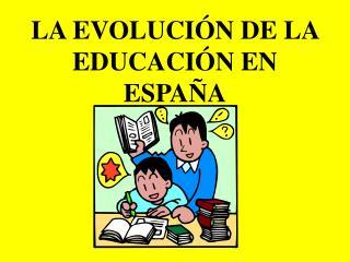 LA EVOLUCI N DE LA EDUCACI N EN ESPA A