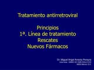 Tratamiento antirretroviral  Principios 1 . L nea de tratamiento Rescates Nuevos F rmacos