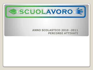 ANNO SCOLASTICO 2010 -2011 PERCORSI ATTIVATI