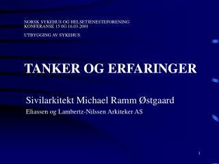 NORSK SYKEHUS OG HELSETJENESTEFORENING    KONFERANSE 15 0G 16.03.2001  UTBYGGING AV SYKEHUS   TANKER OG ERFARINGER