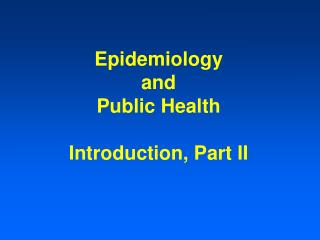 Epidemiology  and  Public Health  Introduction, Part II