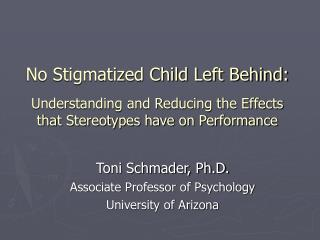 No Stigmatized Child Left Behind:   Understanding and Reducing the Effects that Stereotypes have on Performance