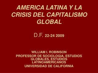 AMERICA LATINA Y LA CRISIS DEL CAPITALISMO GLOBAL  D.F. 22-24 2009