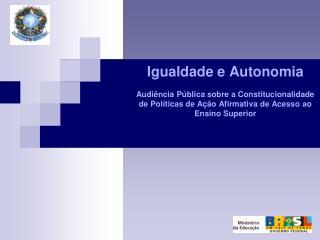 Igualdade e Autonomia  Audi ncia P blica sobre a Constitucionalidade de Pol ticas de A  o Afirmativa de Acesso ao Ensino