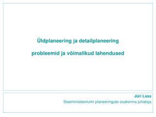 ldplaneering ja detailplaneering  probleemid ja v imalikud lahendused