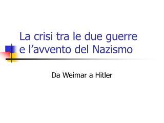 La crisi tra le due guerre e l avvento del Nazismo