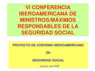 VI CONFERENCIA IBEROAMERICANA DE MINISTROS