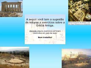 A seguir voc  tem a sugest o de leituras e exerc cios sobre a Gr cia Antiga.  Aten  o:alguns exerc cios j  foram resolvi