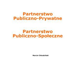 Partnerstwo Publiczno-Prywatne   Partnerstwo  Publiczno-Spoleczne