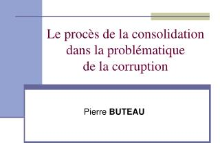 Le proc s de la consolidation  dans la probl matique  de la corruption