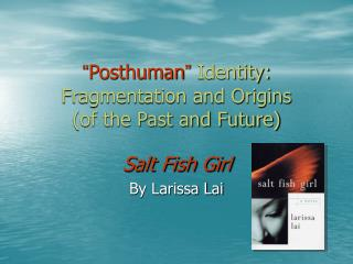 Posthuman  Identity: Fragmentation and Origins  of the Past and Future