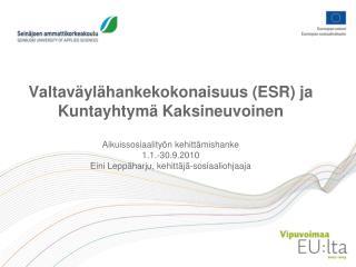 Valtav yl hankekokonaisuus ESR ja Kuntayhtym  Kaksineuvoinen  Aikuissosiaality n kehitt mishanke  1.1.-30.9.2010 Eini Le