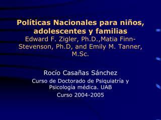 Pol ticas Nacionales para ni os, adolescentes y familias Edward F. Zigler, Ph.D.,Matia Finn-Stevenson, Ph.D, and Emily M