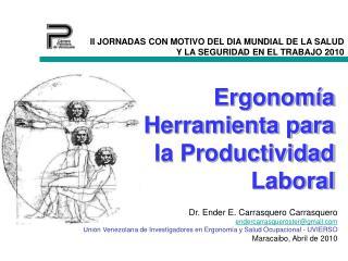 Dr. Ender E. Carrasquero Carrasquero endercarrasquerostergmail Uni n Venezolana de Investigadores en Ergonom a y Salud O