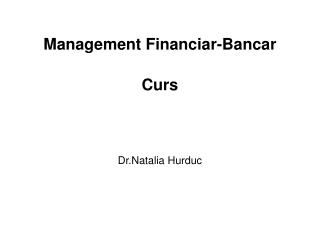 Management Financiar-Bancar  Curs    Dr.Natalia Hurduc