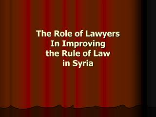 The Role of Lawyers  In Improving  the Rule of Law  in Syria