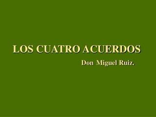 LOS CUATRO ACUERDOS     Don Miguel Ruiz.