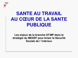 SANTE AU TRAVAIL  AU C UR DE LA SANTE PUBLIQUE