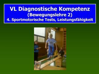 VL Diagnostische Kompetenz Bewegungslehre 2  4. Sportmotorische Tests, Leistungsf higkeit