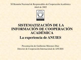 XI Reuni n Nacional de Responsables de Cooperaci n Acad mica Abril de 2005       SISTEMATIZACI N DE LA INFORMACI N DE CO