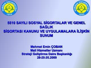 5510 SAYILI SOSYAL SIGORTALAR VE GENEL SAGLIK  SIGORTASI KANUNU VE UYGULAMALARA ILISKIN SUNUM   Mehmet Emin  OBAN   Mali