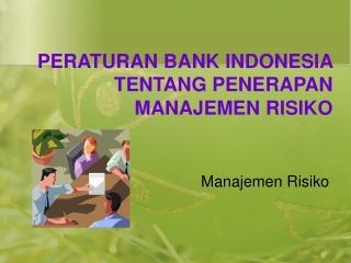 PERATURAN BANK INDONESIA  TENTANG PENERAPAN  MANAJEMEN RISIKO