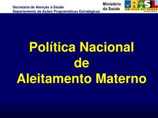 Pol tica Nacional de  Aleitamento Materno