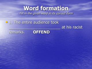 Word formation Fill in the given word in its correct form